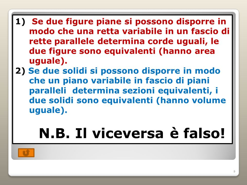 9 1) Se due figure piane si possono disporre in modo che una retta variabile in un fascio di rette parallele determina corde uguali, le due figure son