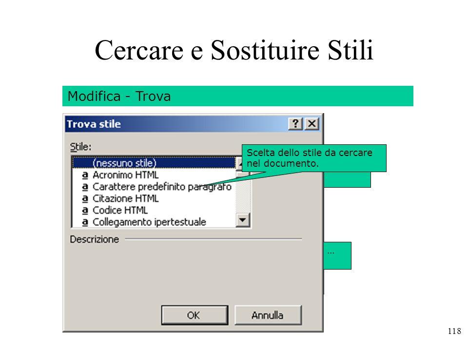 118 Modifica - Trova Scegliere altro scegliere Formato - Stile … Scelta dello stile da cercare nel documento.