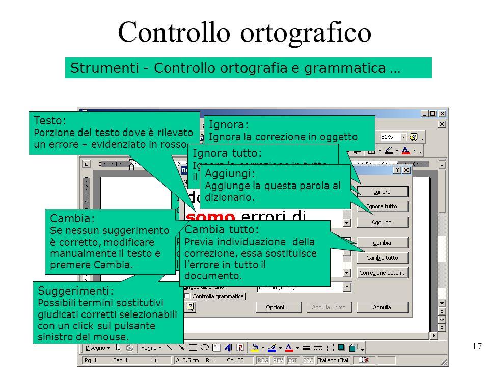 17 Controllo: Iniziamo il controllo ortografico … Testo: Porzione del testo dove è rilevato un errore – evidenziato in rosso.