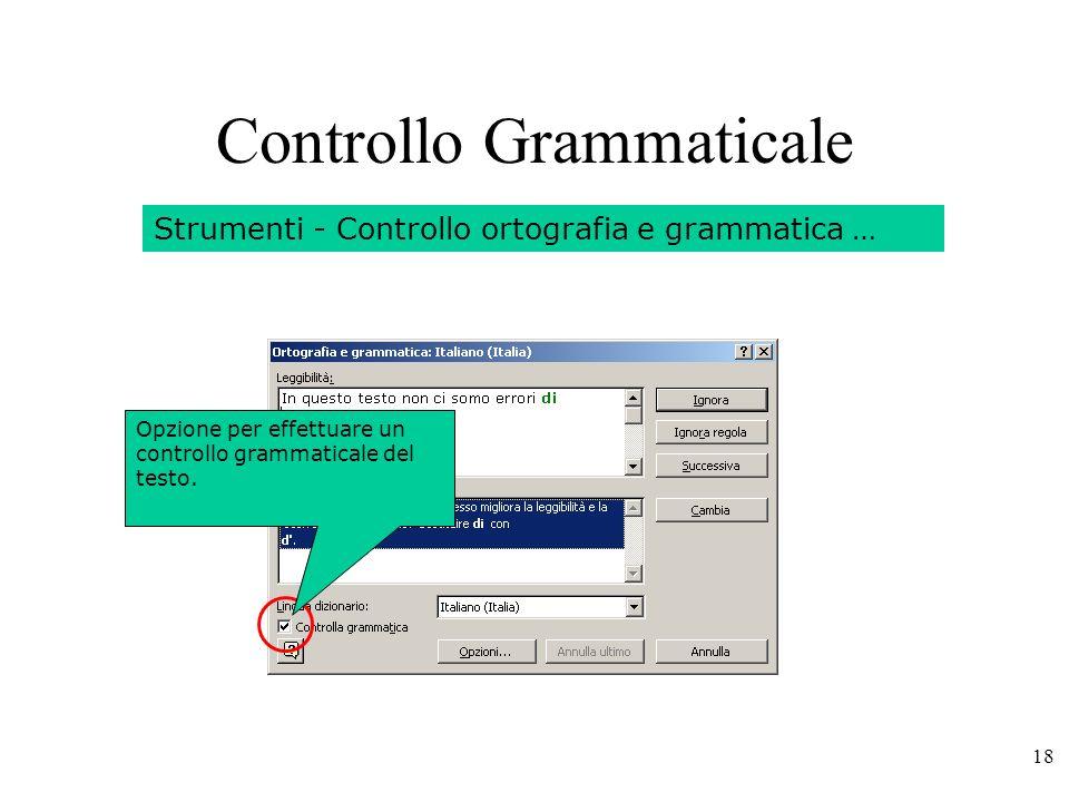 18 Controllo Grammaticale Strumenti - Controllo ortografia e grammatica … Opzione per effettuare un controllo grammaticale del testo.