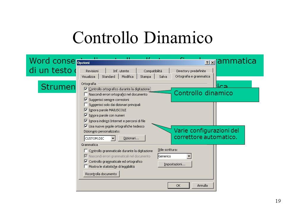 19 Controllo Dinamico Word consente di controllare lortografia e la grammatica di un testo durante la digitazione dello stesso.
