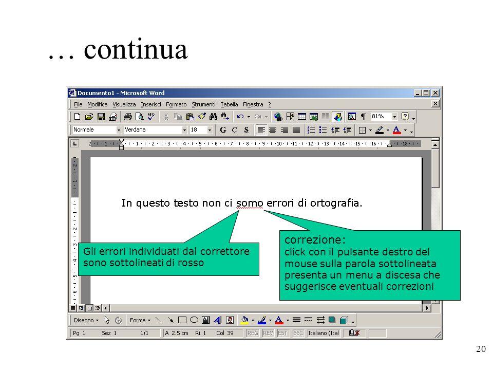 20 … continua Gli errori individuati dal correttore sono sottolineati di rosso correzione: click con il pulsante destro del mouse sulla parola sottolineata presenta un menu a discesa che suggerisce eventuali correzioni