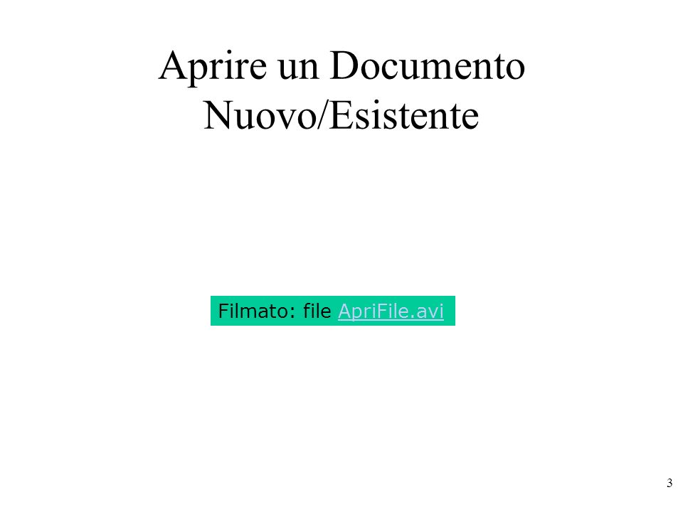 3 Aprire un Documento Nuovo/Esistente Filmato: file ApriFile.avi