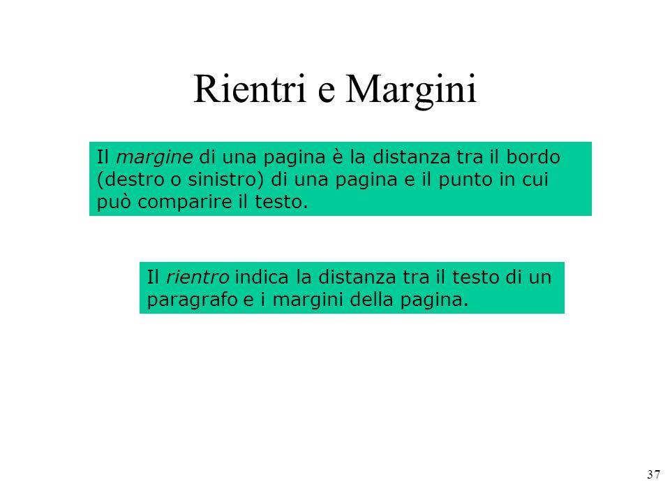 37 Rientri e Margini Il rientro indica la distanza tra il testo di un paragrafo e i margini della pagina.