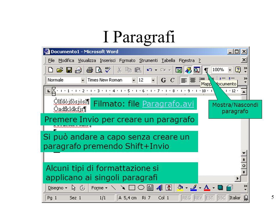 5 I Paragrafi Alcuni tipi di formattazione si applicano ai singoli paragrafi Premere Invio per creare un paragrafo Mostra/Nascondi paragrafo Filmato: file Paragrafo.avi Si può andare a capo senza creare un paragrafo premendo Shift+Invio