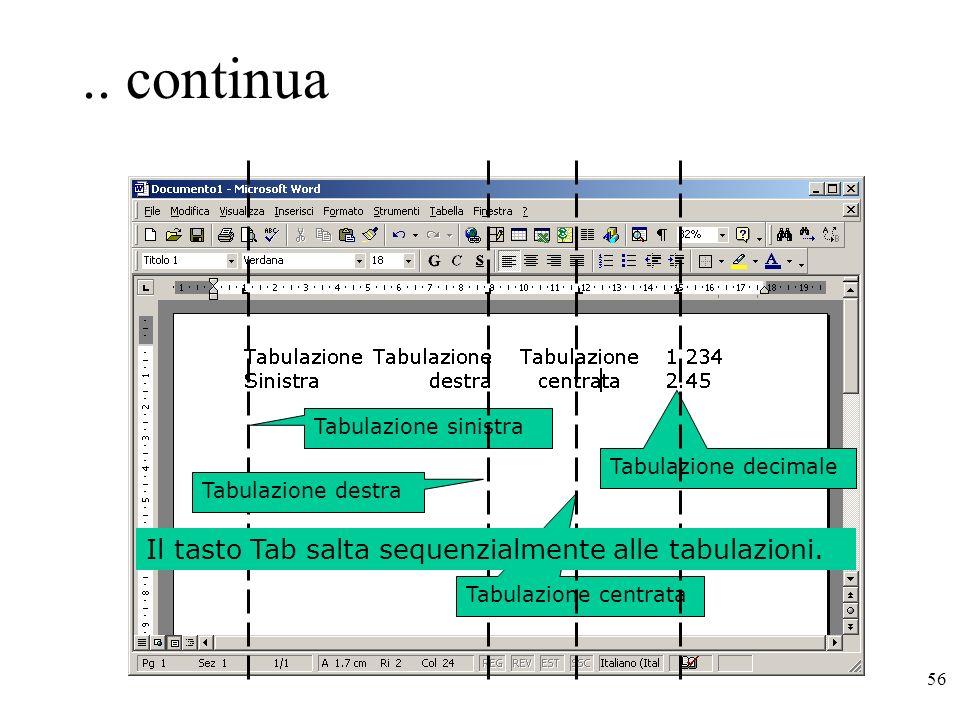 56.. continua Tabulazione sinistra Tabulazione destra Tabulazione centrata Tabulazione decimale Il tasto Tab salta sequenzialmente alle tabulazioni.