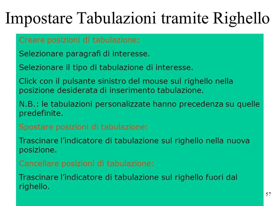 57 Impostare Tabulazioni tramite Righello Creare posizioni di tabulazione: Selezionare paragrafi di interesse.
