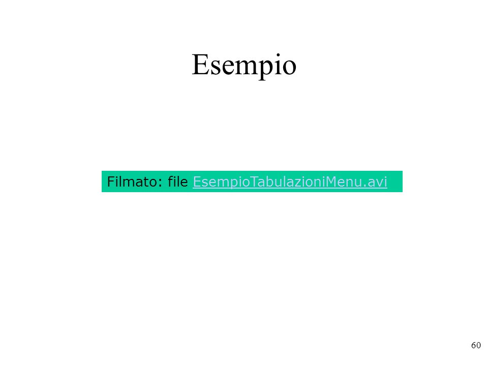 60 Esempio Filmato: file EsempioTabulazioniMenu.avi