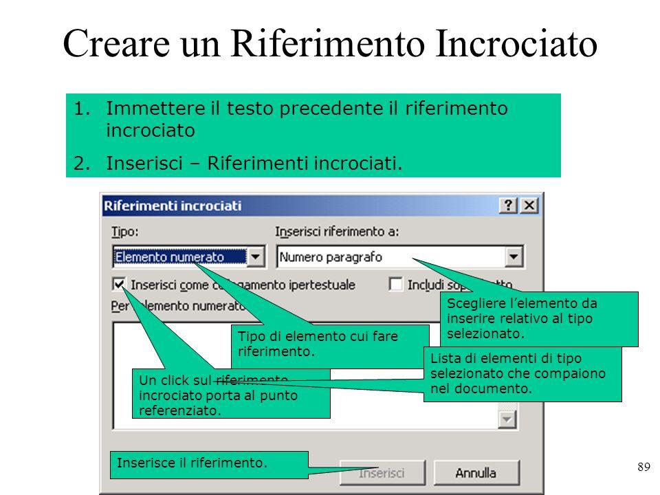 89 Creare un Riferimento Incrociato 1.Immettere il testo precedente il riferimento incrociato 2.Inserisci – Riferimenti incrociati.