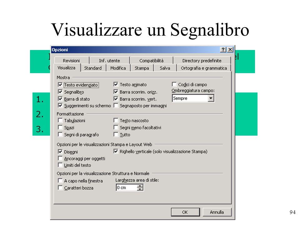 94 Visualizzare un Segnalibro I segnalibri normalmente non sono visibili nel documento.