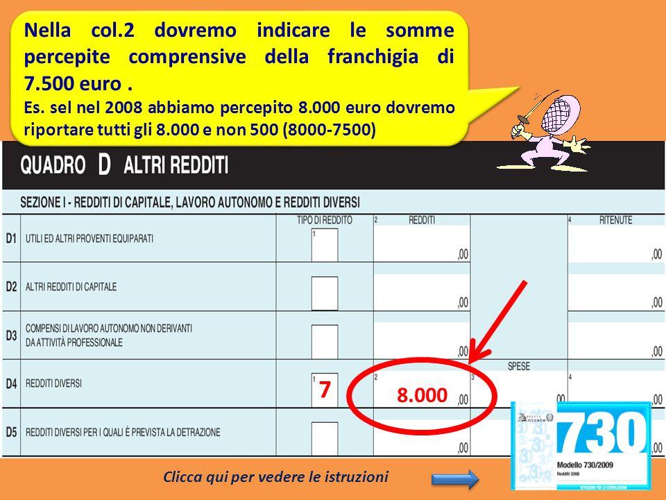 Nella col.2 dovremo indicare le somme percepite comprensive della franchigia di 7.500 euro. Es. sel nel 2008 abbiamo percepito 8.000 euro dovremo ripo