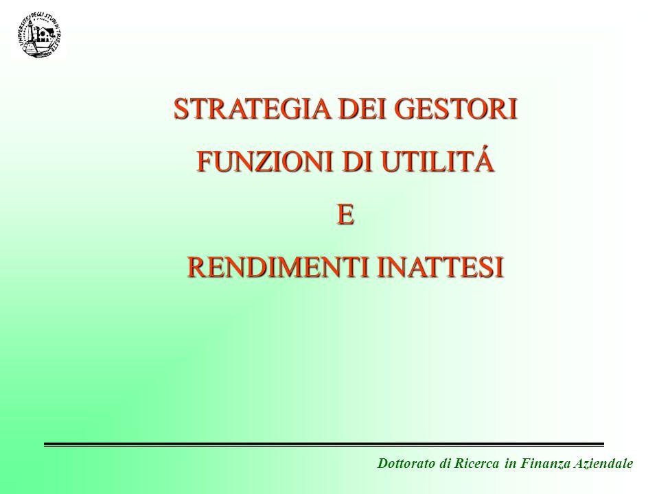 Dottorato di Ricerca in Finanza Aziendale Viene reinterpretata la funzione di utilità attesa della finanza classica (nella versione di W.