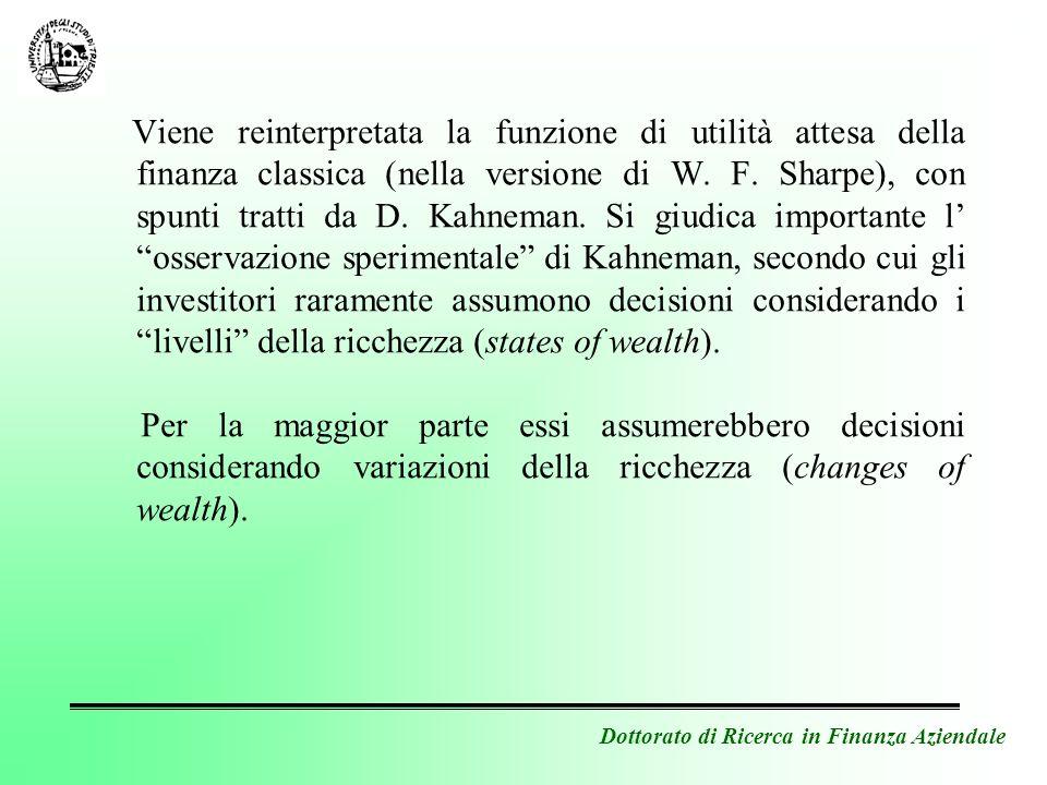 Dottorato di Ricerca in Finanza Aziendale Viene reinterpretata la funzione di utilità attesa della finanza classica (nella versione di W. F. Sharpe),