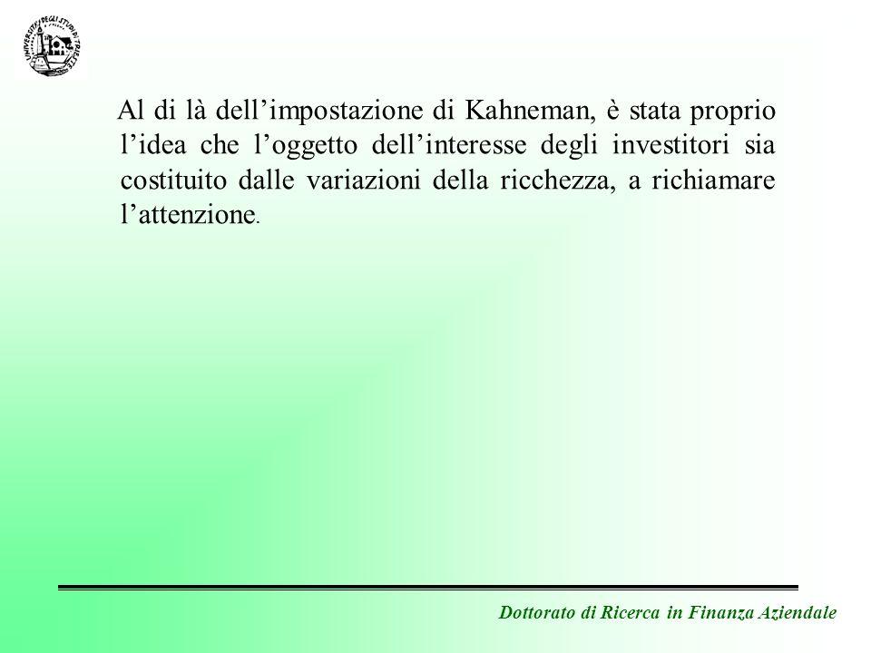 Dottorato di Ricerca in Finanza Aziendale Al di là dellimpostazione di Kahneman, è stata proprio lidea che loggetto dellinteresse degli investitori si