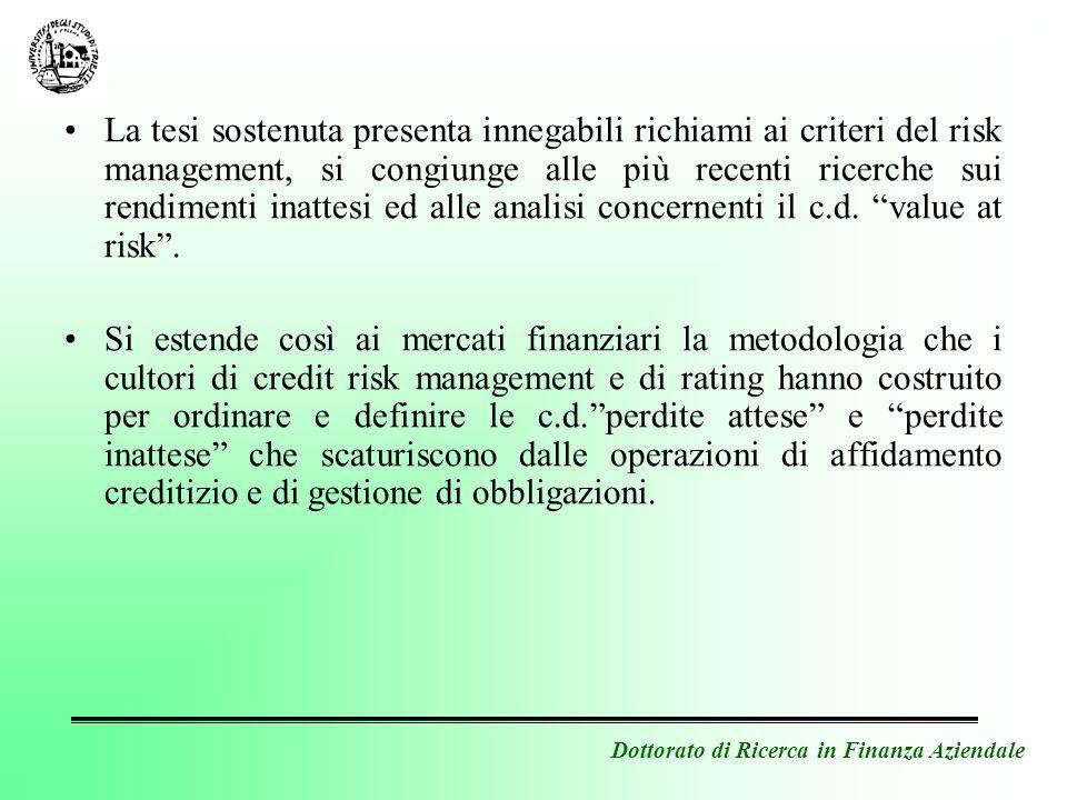 Dottorato di Ricerca in Finanza Aziendale La tesi sostenuta presenta innegabili richiami ai criteri del risk management, si congiunge alle più recenti