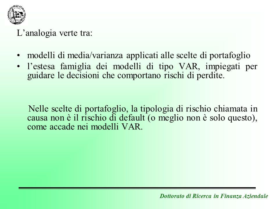 Dottorato di Ricerca in Finanza Aziendale Lanalogia verte tra: modelli di media/varianza applicati alle scelte di portafoglio lestesa famiglia dei mod