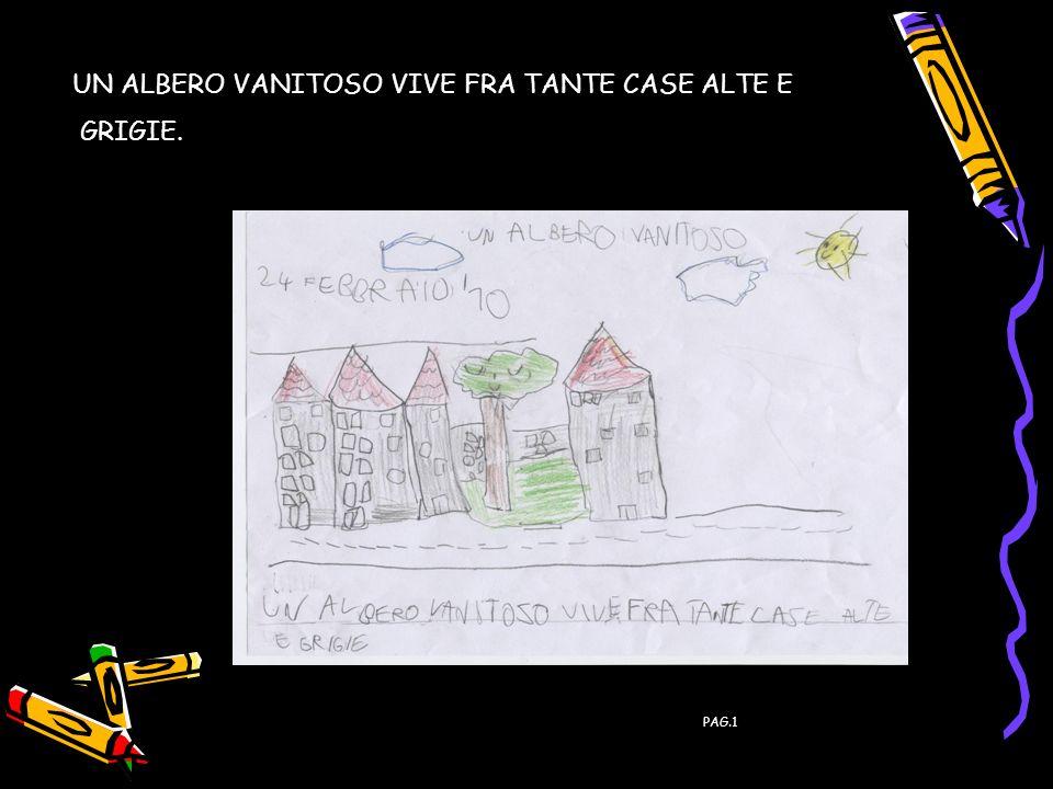 INIZIA LA STORIA PAG.1 UN ALBERO VANITOSO VIVE FRA TANTE CASE ALTE E GRIGIE.