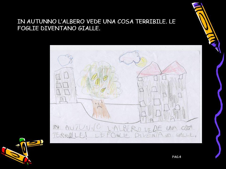 PAG 5 LE FOGLIE DELLALBERO CADONO; LALBERO PIANGE.