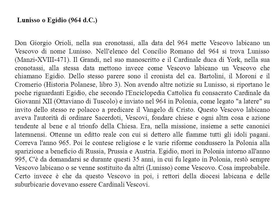 Don Giorgio Orioli, nella sua cronotassi, alla data del 964 mette Vescovo labicano un Vescovo di nome Lunisso.