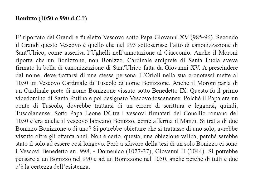 E riportato dal Grandi e fu eletto Vescovo sotto Papa Giovanni XV (985-96).