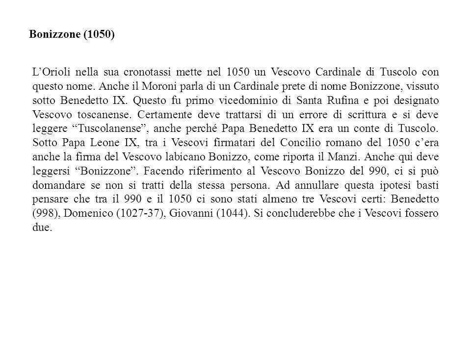 LOrioli nella sua cronotassi mette nel 1050 un Vescovo Cardinale di Tuscolo con questo nome.
