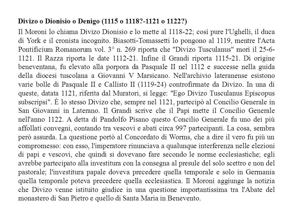 Il Moroni lo chiama Divizo Dionisio e lo mette al 1118-22; così pure l Ughelli, il duca di York e il cronista incognito.