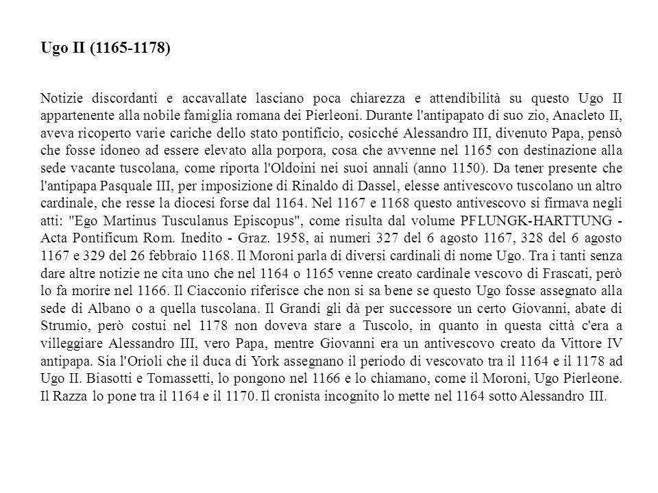 Notizie discordanti e accavallate lasciano poca chiarezza e attendibilità su questo Ugo II appartenente alla nobile famiglia romana dei Pierleoni.