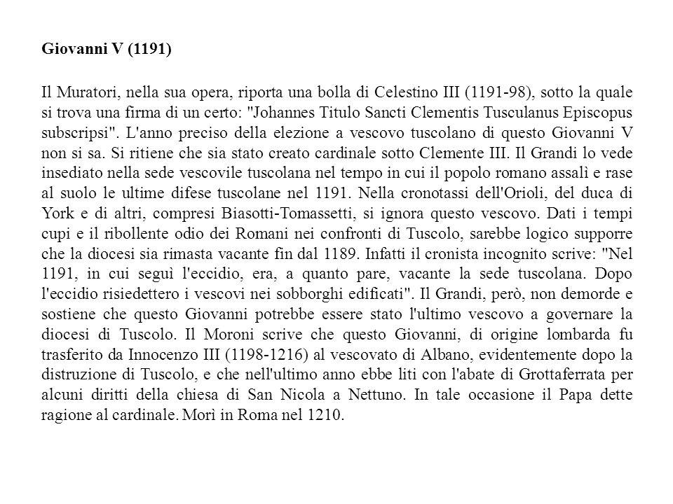 Il Muratori, nella sua opera, riporta una bolla di Celestino III (1191-98), sotto la quale si trova una firma di un certo: Johannes Titulo Sancti Clementis Tusculanus Episcopus subscripsi .