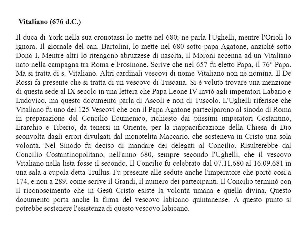 Il duca di York nella sua cronotassi lo mette nel 680; ne parla l Ughelli, mentre l Orioli lo ignora.
