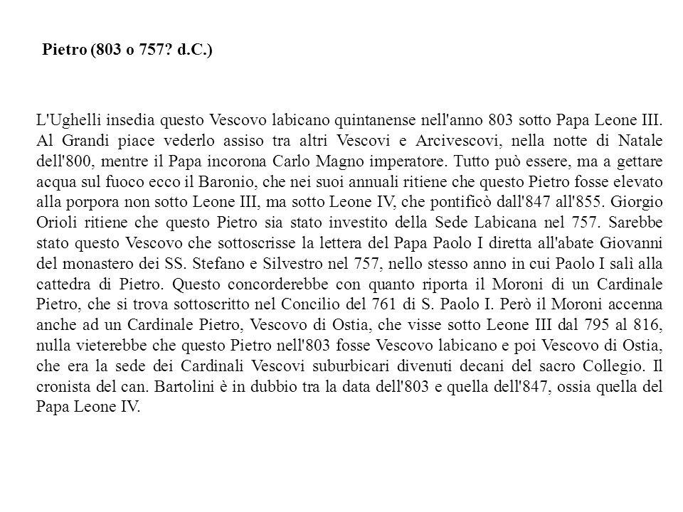 L Ughelli insedia questo Vescovo labicano quintanense nell anno 803 sotto Papa Leone III.