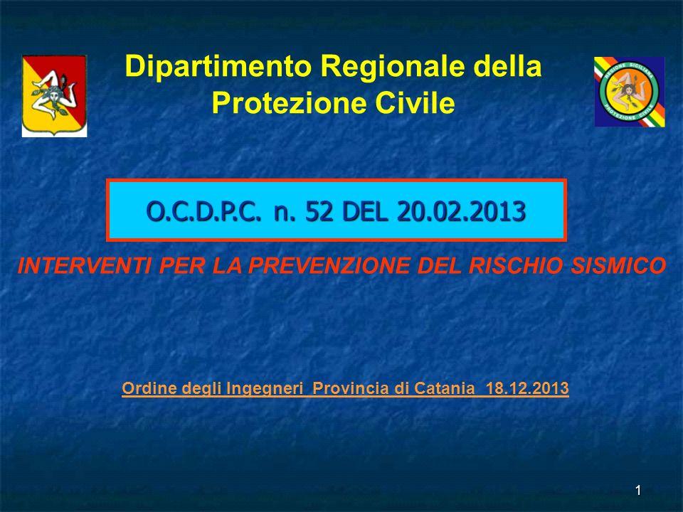 1 O.C.D.P.C. n. 52 DEL 20.02.2013 Dipartimento Regionale della Protezione Civile INTERVENTI PER LA PREVENZIONE DEL RISCHIO SISMICO Ordine degli Ingegn