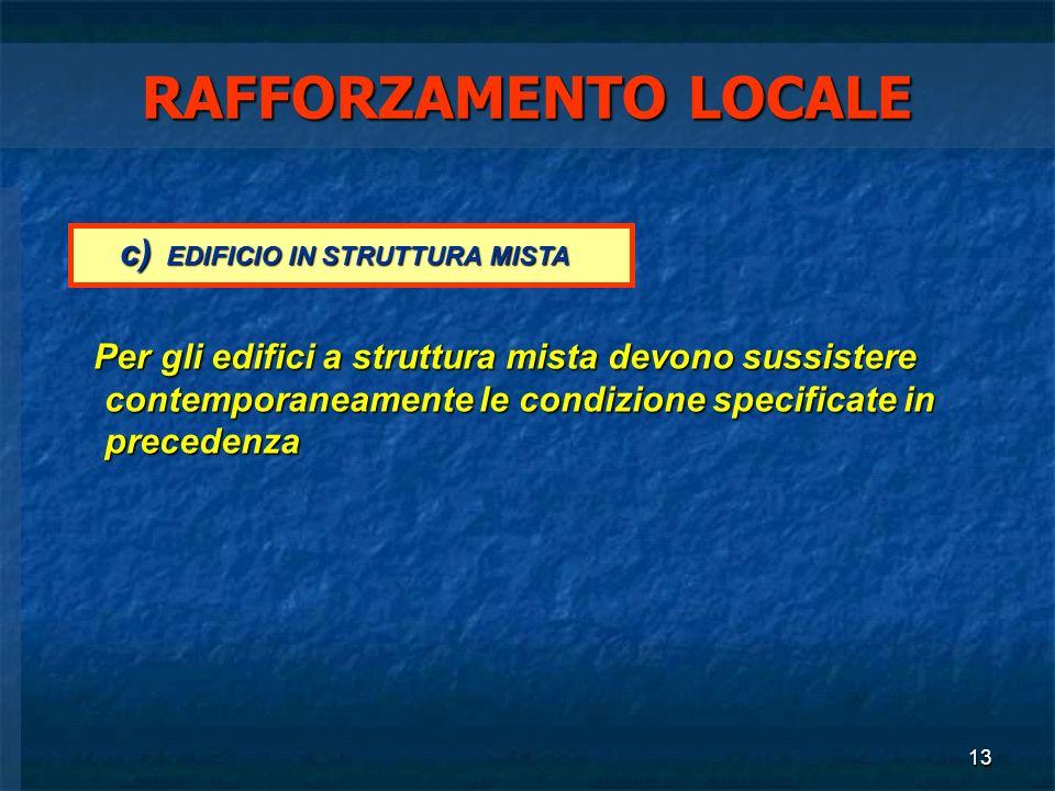 13 RAFFORZAMENTO LOCALE Per gli edifici a struttura mista devono sussistere contemporaneamente le condizione specificate in precedenza Per gli edifici