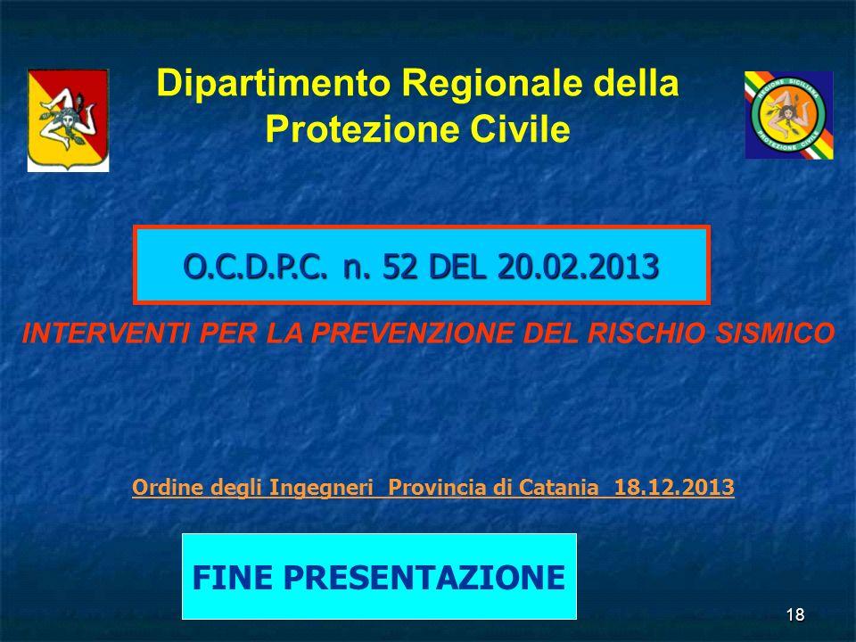 18 O.C.D.P.C. n. 52 DEL 20.02.2013 Dipartimento Regionale della Protezione Civile INTERVENTI PER LA PREVENZIONE DEL RISCHIO SISMICO Ordine degli Ingeg