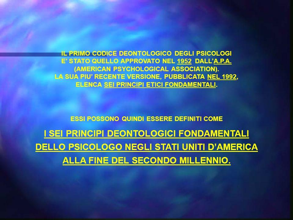 IL PRIMO CODICE DEONTOLOGICO DEGLI PSICOLOGI E STATO QUELLO APPROVATO NEL 1952 DALLA.P.A. (AMERICAN PSYCHOLOGICAL ASSOCIATION). LA SUA PIU RECENTE VER