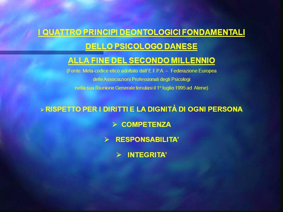 I QUATTRO PRINCIPI DEONTOLOGICI FONDAMENTALI DELLO PSICOLOGO DANESE ALLA FINE DEL SECONDO MILLENNIO (Fonte: Meta-codice etico adottato dallE.F.P.A.