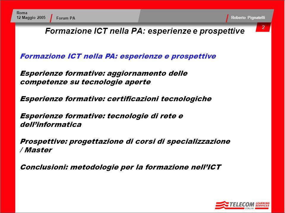 3 Roma 12 Maggio 2005 Roberto Pignatelli Forum PA Formazione ICT nella PA: esperienze e prospettive TLCIT