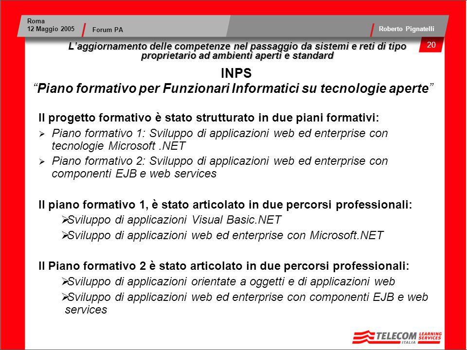 21 Roma 12 Maggio 2005 Roberto Pignatelli Forum PA Il progetto ha coinvolto 150 partecipanti, per un totale di 9000 giornate formazione, ed è stato strutturato in due piani formativi principali, uno più orientato alle tecnologie Microsoft e laltro più orientato alle tecnologie Java.