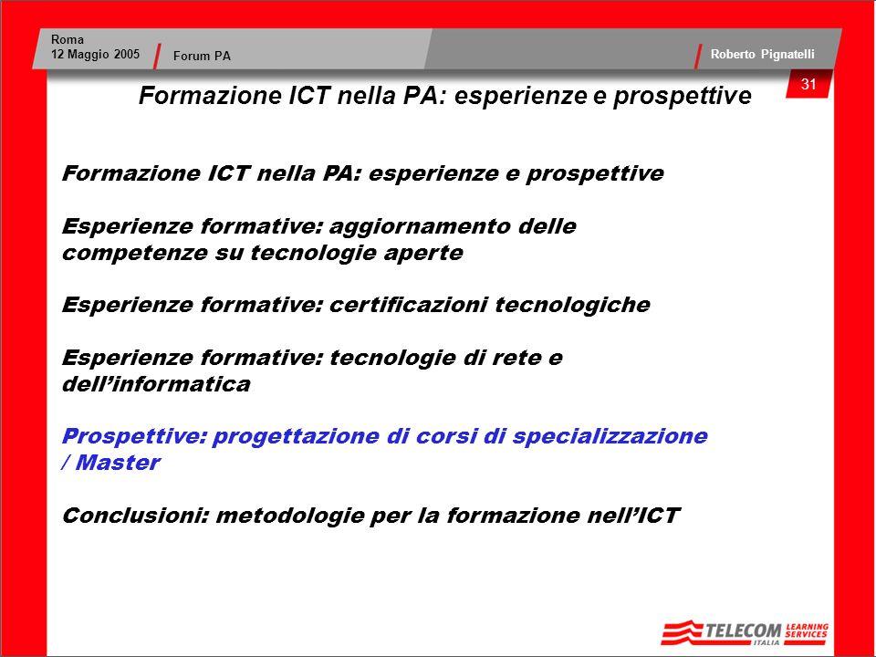 32 Roma 12 Maggio 2005 Roberto Pignatelli Forum PA Prospettiva – Formazione su tematiche ICT perché dei Master.
