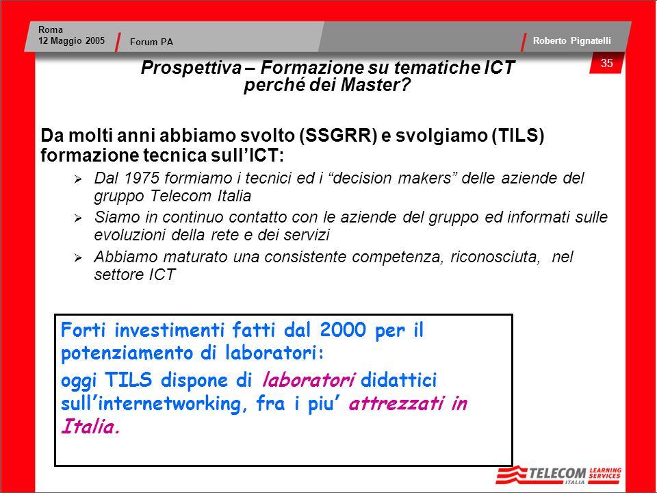 36 Roma 12 Maggio 2005 Roberto Pignatelli Forum PA Prospettiva – Formazione su tematiche ICT perché dei Master.