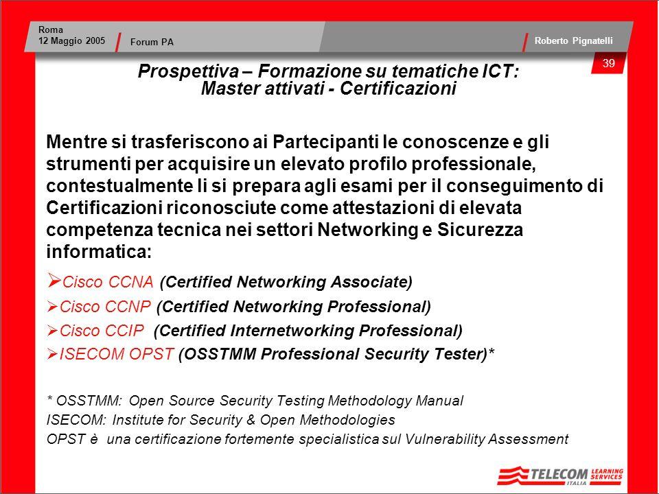 40 Roma 12 Maggio 2005 Roberto Pignatelli Forum PA Prospettiva – Formazione su tematiche ICT: Master in cantiere Master Televisione Digitale terrestre DTT: Lavvento della DTT aprirà la strada a cambiamenti profondi.