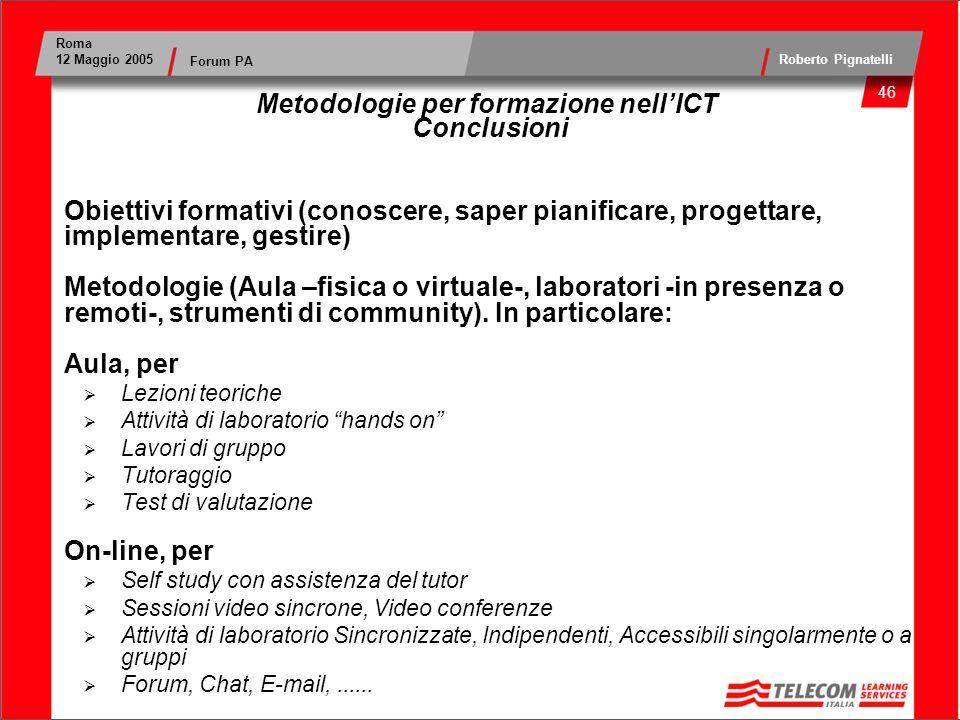 46 Roma 12 Maggio 2005 Roberto Pignatelli Forum PA Obiettivi formativi (conoscere, saper pianificare, progettare, implementare, gestire) Metodologie (