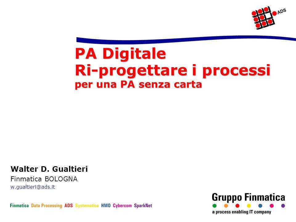 PA Digitale Ri-progettare i processi per una PA senza carta Walter D. Gualtieri Finmatica BOLOGNA w.gualtieri@ads.it