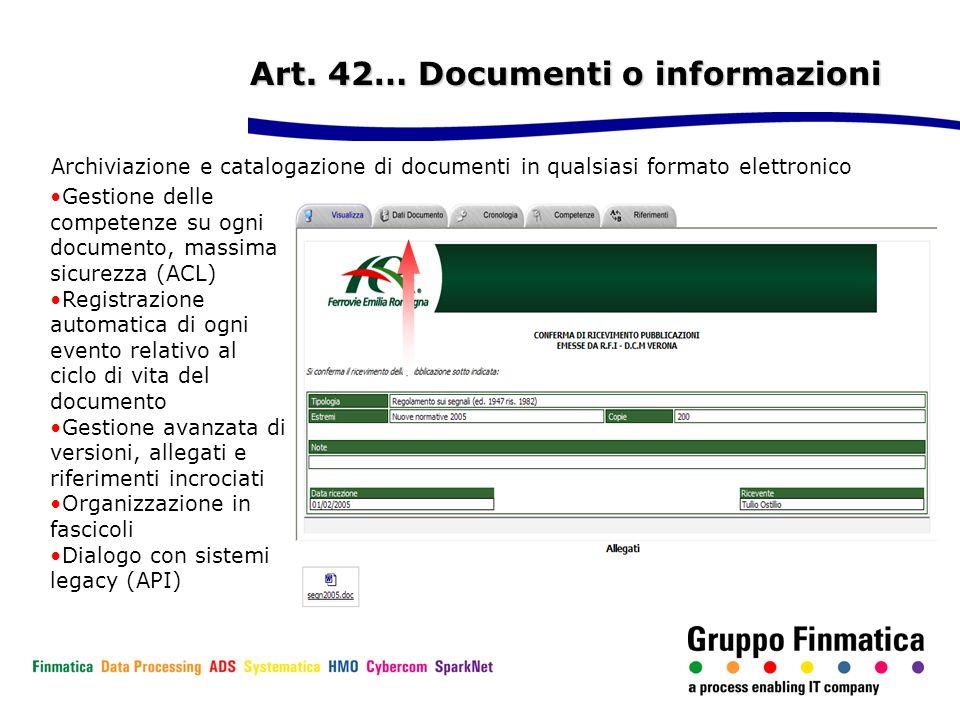 Art. 42… Documenti o informazioni Archiviazione e catalogazione di documenti in qualsiasi formato elettronico Gestione delle competenze su ogni docume