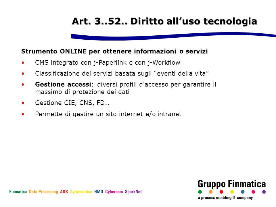 Art. 3..52.. Diritto alluso tecnologia Strumento ONLINE per ottenere informazioni o servizi CMS integrato con j-Paperlink e con j-Workflow Classificaz