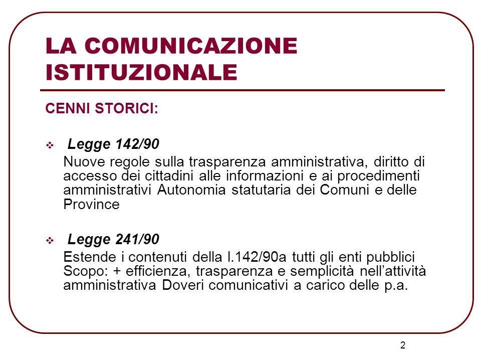 2 LA COMUNICAZIONE ISTITUZIONALE CENNI STORICI: Legge 142/90 Nuove regole sulla trasparenza amministrativa, diritto di accesso dei cittadini alle info