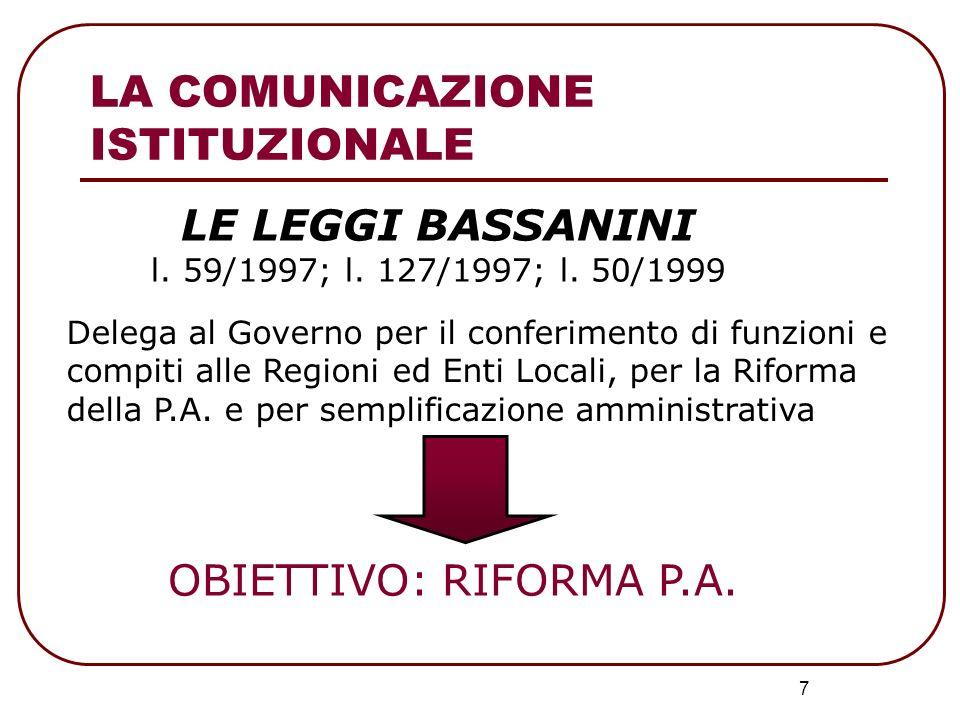 7 LE LEGGI BASSANINI l. 59/1997; l. 127/1997; l. 50/1999 Delega al Governo per il conferimento di funzioni e compiti alle Regioni ed Enti Locali, per
