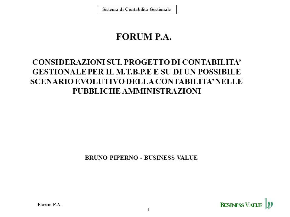1 Forum P.A. Sistema di Contabilità Gestionale FORUM P.A. BRUNO PIPERNO - BUSINESS VALUE CONSIDERAZIONI SUL PROGETTO DI CONTABILITA GESTIONALE PER IL