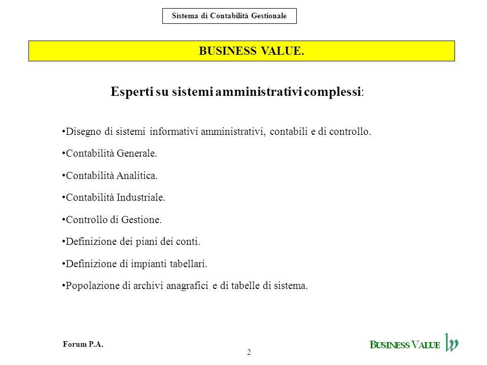 2 Forum P.A. Sistema di Contabilità Gestionale BUSINESS VALUE. Esperti su sistemi amministrativi complessi: Disegno di sistemi informativi amministrat