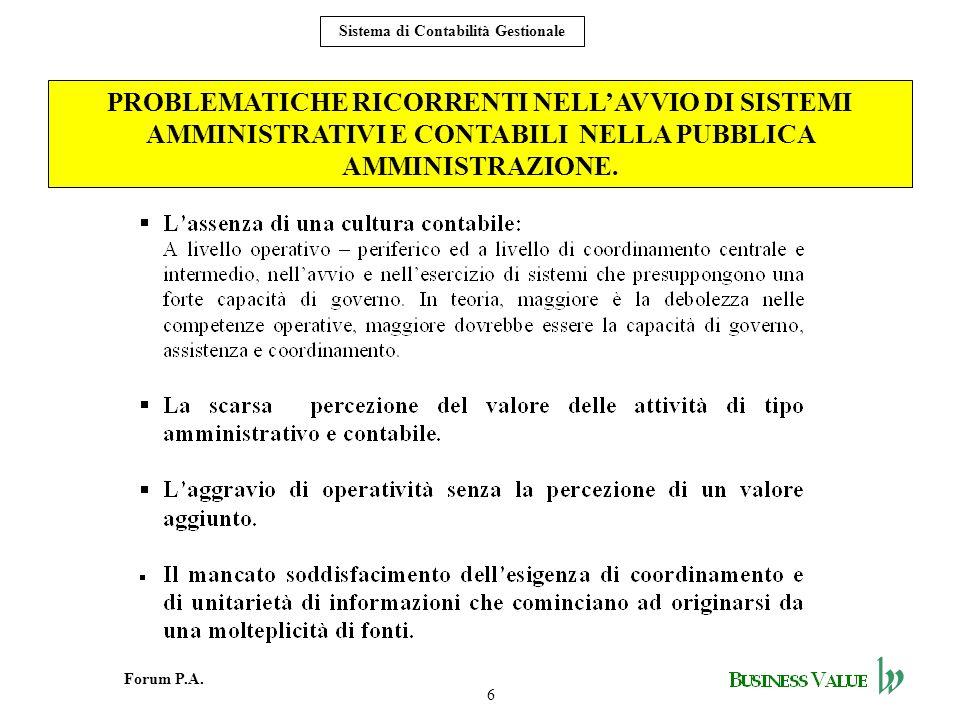 6 Forum P.A. Sistema di Contabilità Gestionale PROBLEMATICHE RICORRENTI NELLAVVIO DI SISTEMI AMMINISTRATIVI E CONTABILI NELLA PUBBLICA AMMINISTRAZIONE