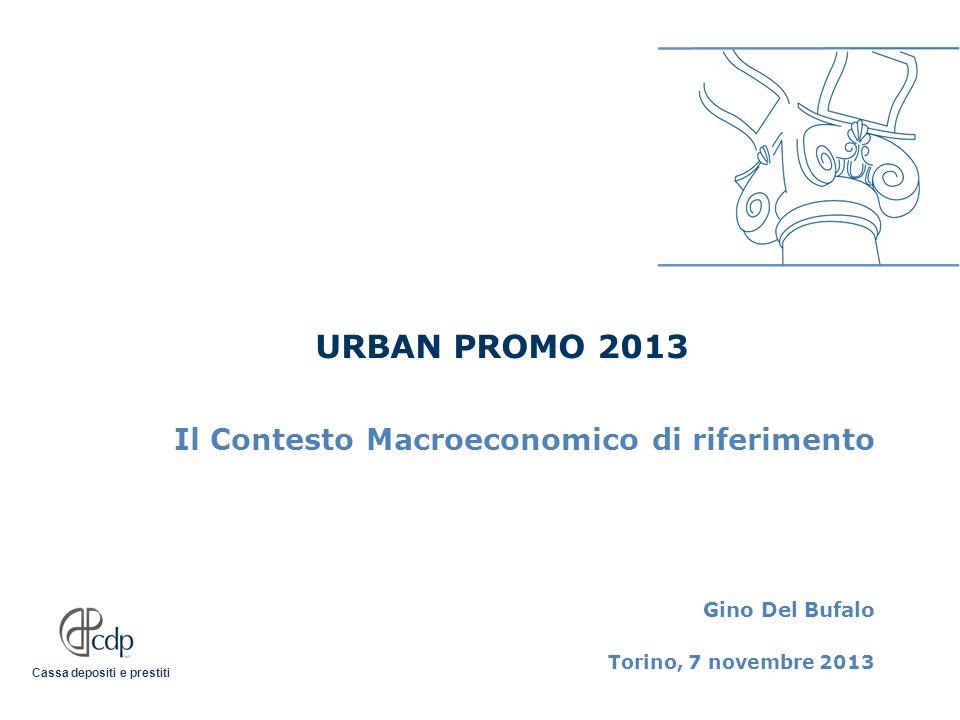 Cassa depositi e prestiti Il Contesto Macroeconomico di riferimento Gino Del Bufalo Torino, 7 novembre 2013 URBAN PROMO 2013